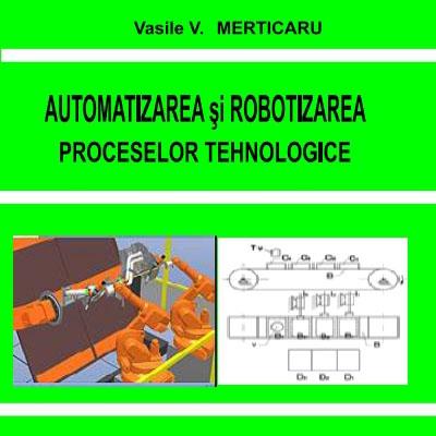 Automatizarea și robotizarea proceselor tehnologice