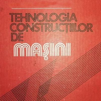 Tehnologia construcțiilor de mașini (II)